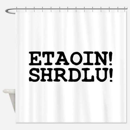 ETAOIN! SHRDLU! Shower Curtain