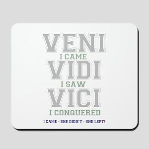 VENI VIDI VIVI - I CAME - SHE DIDNT - SH Mousepad