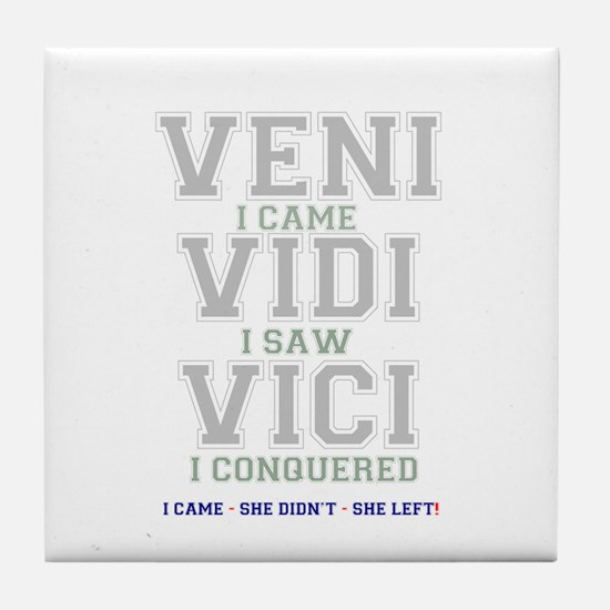 VENI VIDI VIVI - I CAME - SHE DIDNT - Tile Coaster