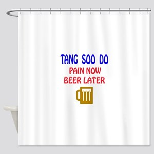 Tang Soo do Pain Now Beer Later Shower Curtain