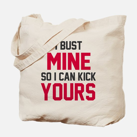 I bust mine so I can kick yours Tote Bag