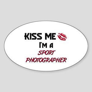 Kiss Me I'm a SPORT PHOTOGRAPHER Oval Sticker