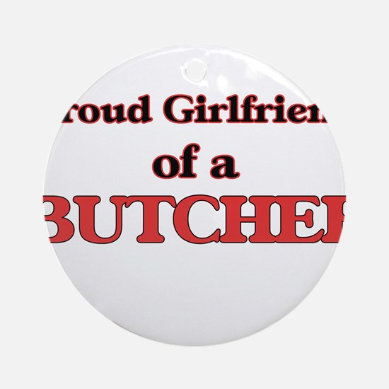 Proud Girlfriend of a Butcher Round Ornament