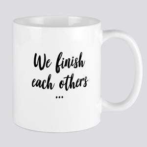 We Finish Each Others Mugs