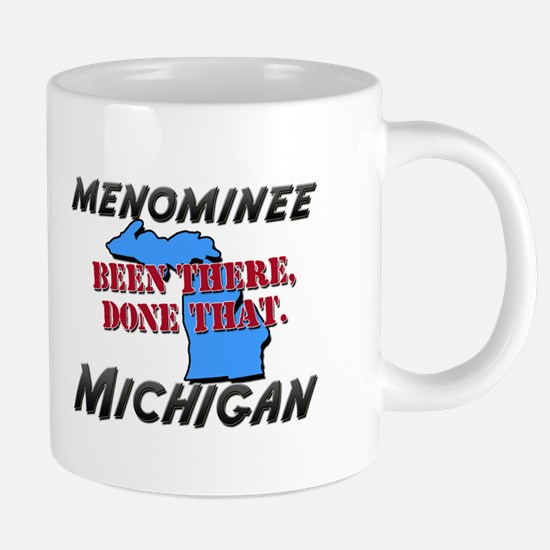 menominee michigan - been there, done that Mugs