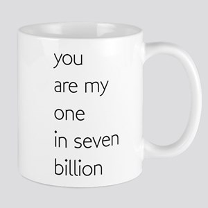 You Are My One In Seven Billion Mugs