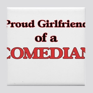 Proud Girlfriend of a Comedian Tile Coaster