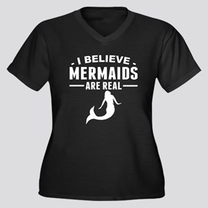 I Believe Mermaids Are Real Plus Size T-Shirt
