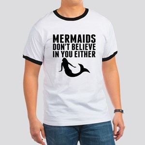 Mermaids Dont Believe In You Either T-Shirt