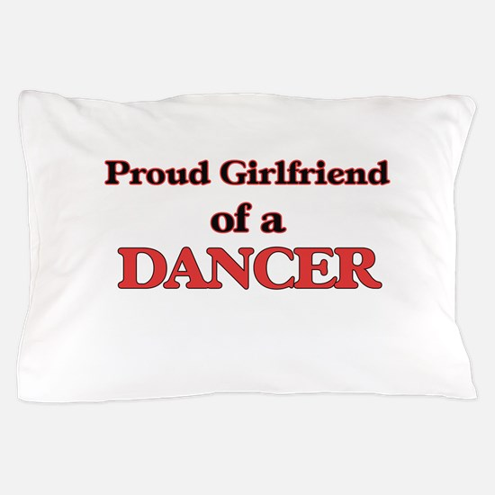 Proud Girlfriend of a Dancer Pillow Case