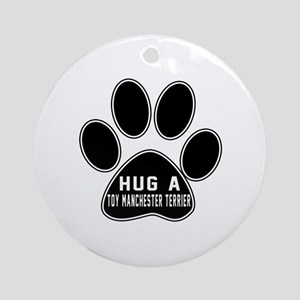 Hug A Toy Manchester Terrier Dog Round Ornament
