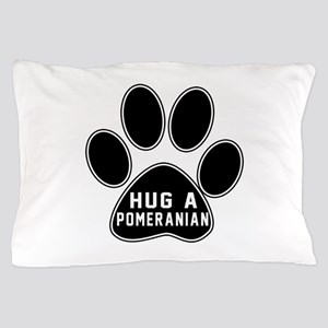 Hug A Pomeranian Dog Pillow Case