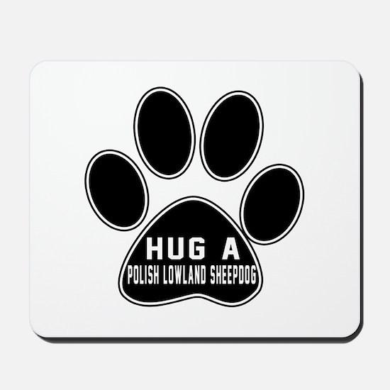 Hug A Polish Lowland Sheepdog Dog Mousepad