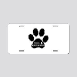 Hug A Polish Lowland Sheepd Aluminum License Plate