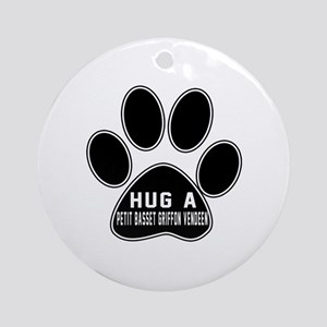Hug A Petit Basset Griffon Vendeen Round Ornament