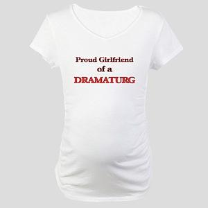 Proud Girlfriend of a Dramaturg Maternity T-Shirt