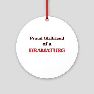 Proud Girlfriend of a Dramaturg Round Ornament