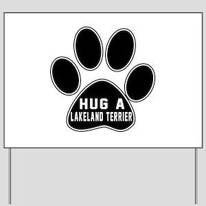 Hug A Lakeland Terrier Dog Yard Sign