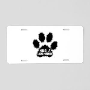 Hug A Great Pyrenees Dog Aluminum License Plate