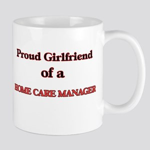 Proud Girlfriend of a Home Care Manager Mugs