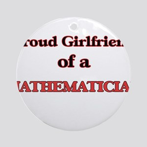Proud Girlfriend of a Mathematician Round Ornament