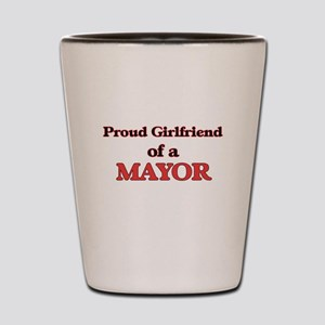 Proud Girlfriend of a Mayor Shot Glass