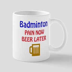 Badminton Pain now Beer later Mug
