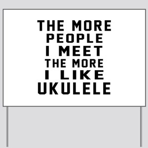 I Like More Ukulele Yard Sign