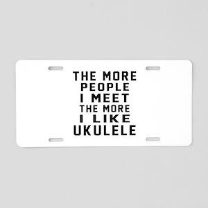I Like More Ukulele Aluminum License Plate