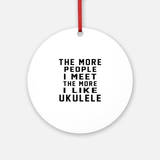 I Like More Ukulele Round Ornament