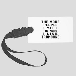 I Like More Trombone Large Luggage Tag