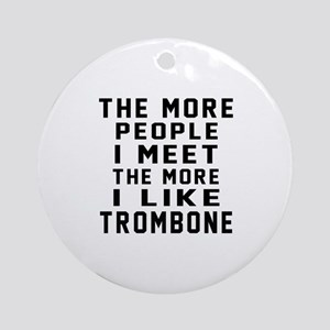 I Like More Trombone Round Ornament