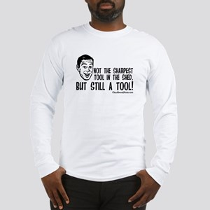Not the Sharpest Tool in the Shed Long Sleeve T-Sh