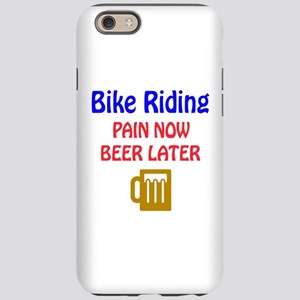 Bike Riding Pain now Beer late iPhone 6 Tough Case
