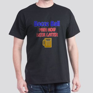 Bocce Ball Pain now Beer later Dark T-Shirt