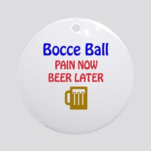 Bocce Ball Pain now Beer later Round Ornament