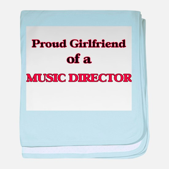 Proud Girlfriend of a Music Director baby blanket