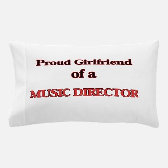 Proud Girlfriend of a Music Director Pillow Case