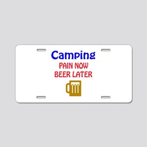 Camping Pain now Beer later Aluminum License Plate