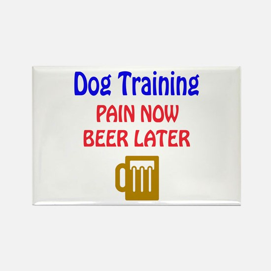 Dog Training Pain now Beer later Rectangle Magnet