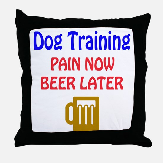 Dog Training Pain now Beer later Throw Pillow