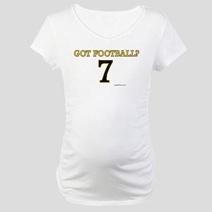 GOT FOOTBALL? (7) Maternity T-Shirt