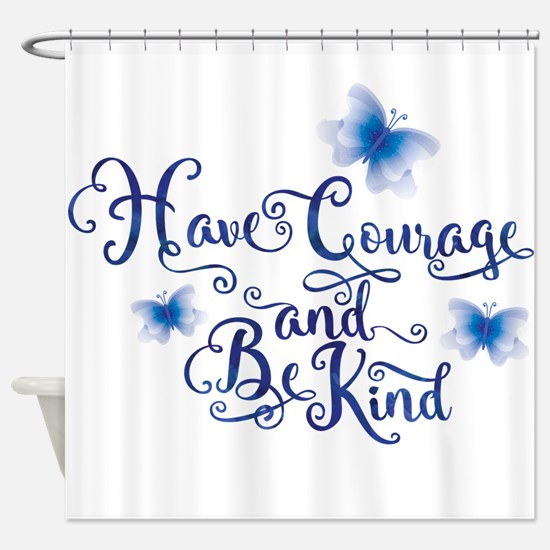Have Courage Shower Curtain