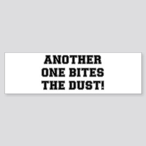 ANOTHER ONE BITES THE DUST Bumper Sticker