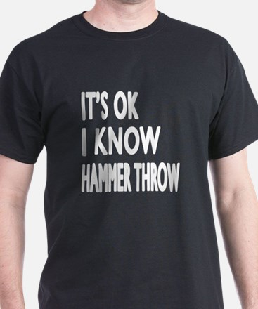 It Is Ok I Know Hammer Throw T-Shirt
