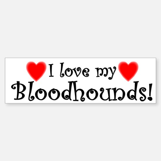 I Love My Bloodhounds Bumper Bumper Bumper Sticker