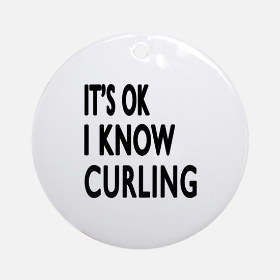 It Is Ok I Know Curling Round Ornament