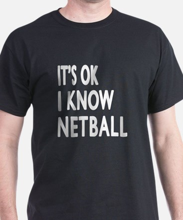 It Is Ok I Know Netball T-Shirt
