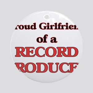 Proud Girlfriend of a Record Produc Round Ornament