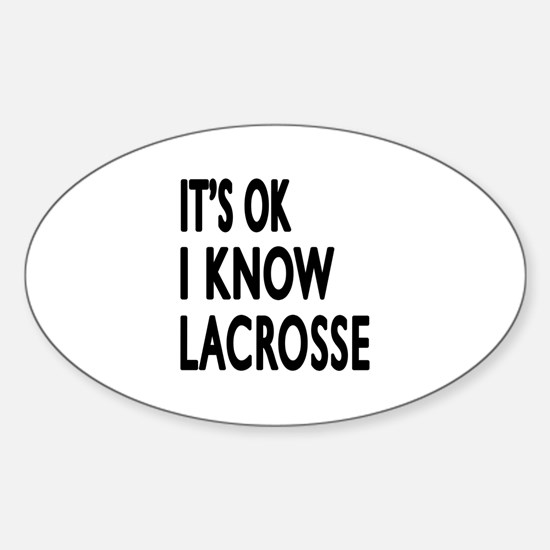 It Is Ok I Know Lacrosse Sticker (Oval)